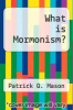 cover of What is Mormonism? (1st edition)