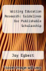 cover of Writing Education Research: Guidelines for Publishable Scholarship