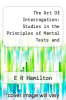 cover of The Art Of Interrogation: Studies in the Principles of Mental Tests and Examinations