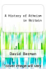 cover of A History of Atheism in Britain
