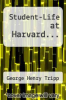 cover of Student-Life at Harvard...