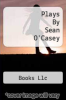 cover of Plays By Sean O`Casey