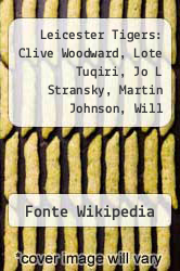 Leicester Tigers: Clive Woodward, Lote Tuqiri, Jo L Stransky, Martin Johnson, Will Greenwood, Neil Back, Rod Kafer, Julian White, Lewis by Fonte Wikipedia - ISBN 9781232398691