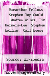 Macarthur Fellows: Stephen Jay Gould, Andrew Wiles, Tim Berners-Lee, Stephen Wolfram, Carl Woese, Kay Redfield Jamison, Barbara Mcclintock by Source: Wikipedia - ISBN 9781232464396