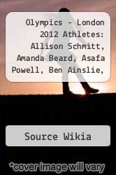 Olympics - London 2012 Athletes: Allison Schmitt, Amanda Beard, Asafa Powell, Ben Ainslie, Ben Gordon, Bobby White, Bradley Wiggins, Carmelo Anthony, by Source Wikia - ISBN 9781234685515
