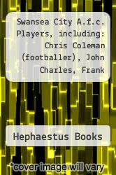 Swansea City A.f.c. Players, including: Chris Coleman (footballer), John Charles, Frank Lampard, Darren Pratley, Matthew Collins, Giovanni Savarese, Ivor Allchurch, Richard Duffy, John Toshack, Dean Saunders, Dave Penney, Ian Callaghan, Ray Kennedy by Hephaestus Books - ISBN 9781242683626