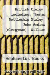 Cover of British Clergy, including: Thomas Nettleship Staley, John Andrew (clergyman), William Dallinger, Arthur Peacocke, Abraham Colfe, Kenneth Cracknell, Moses Harvey, John Goodwyn Barmby, H. Wheeler Robinson, Eric Kemp, Timothy Gorringe, Edward Knapp-fisher  (ISBN 978-1242743665)