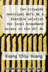 Cover of Can citywide municipal WiFi be a feasible solution for local broadband access in the US? An empirical evaluation of a techno-economic model.  (ISBN 978-1243552839)
