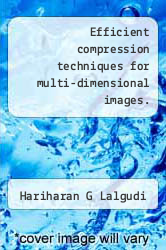 Cover of Efficient compression techniques for multi-dimensional images.  (ISBN 978-1243612175)