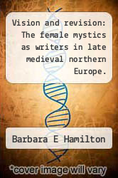 Vision and revision: The female mystics as writers in late medieval northern Europe. by Barbara E Hamilton - ISBN 9781243650801