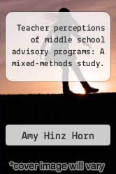 Cover of Teacher perceptions of middle school advisory programs: A mixed-methods study.  (ISBN 978-1243744067)