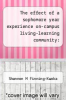 cover of The effect of a sophomore year experience on-campus living-learning community: Participants` sense of meaning in life, academic self-efficacy, and satisfaction.