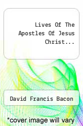 Cover of Lives Of The Apostles Of Jesus Christ...  (ISBN 978-1247538082)