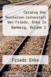 Cover of Catalog Der Musikalien-leihanstalt Von Friedr. Enke In Bamberg, Volume 2  (ISBN 978-1248402597)