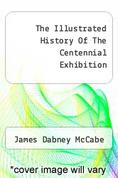 Cover of The Illustrated History Of The Centennial Exhibition  (ISBN 978-1248470756)