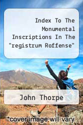 "Index To The Monumental Inscriptions In The ""registrum Roffense"" by John Thorpe - ISBN 9781248839812"