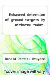 Enhanced detection of ground targets by airborne radar. by Donald Patrick Bruyere - ISBN 9781248980804