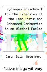 Cover of Hydrogen Enrichment for the Extension of the Lean Limit and Enhanced Combustion in an Alcohol-Fueled Spark-Ignition Engine.  (ISBN 978-1249084792)