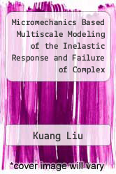 Cover of Micromechanics Based Multiscale Modeling of the Inelastic Response and Failure of Complex Architecture Composites  (ISBN 978-1249861270)