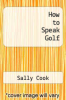 cover of How to Speak Golf