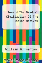 Cover of Toward The Gradual Civilization Of The Indian Natives  (ISBN 978-1258065102)