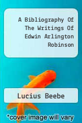 Cover of A Bibliography Of The Writings Of Edwin Arlington Robinson  (ISBN 978-1258066833)