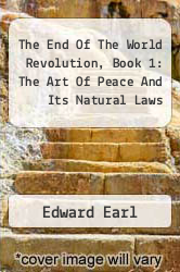 Cover of The End Of The World Revolution, Book 1: The Art Of Peace And Its Natural Laws  (ISBN 978-1258149017)