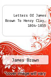 Cover of Letters Of James Brown To Henry Clay, 1804-1835  (ISBN 978-1258167424)