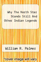Why The North Star Stands Still And Other Indian Legends by William R. Palmer - ISBN 9781258179946