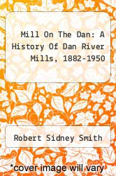 Cover of Mill On The Dan: A History Of Dan River Mills, 1882-1950  (ISBN 978-1258193089)