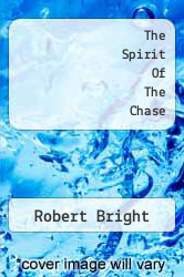 The Spirit Of The Chase by Robert Bright - ISBN 9781258200749