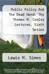 Cover of Public Policy And The Dead Hand: The Thomas M. Cooley Lectures, Sixth Series  (ISBN 978-1258276188)