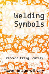 Welding Symbols by Vincent Craig Gourley - ISBN 9781258287511