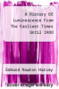 cover of A History Of Luminescence From The Earliest Times Until 1900