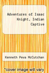 Cover of Adventures of Isaac Knight, Indian Captive  (ISBN 978-1258501198)