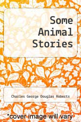Some Animal Stories by Charles George Douglas Roberts - ISBN 9781258520137