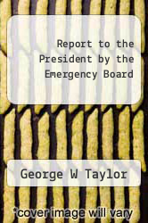 Cover of Report to the President by the Emergency Board  (ISBN 978-1258578565)