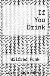 If You Drink by Wilfred Funk - ISBN 9781258590086