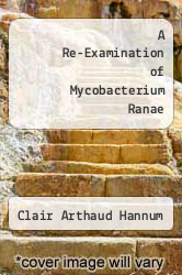 A Re-Examination of Mycobacterium Ranae by Clair Arthaud Hannum - ISBN 9781258607517