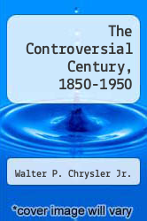 Cover of The Controversial Century, 1850-1950  (ISBN 978-1258662981)