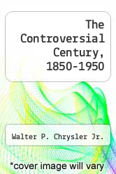 Cover of The Controversial Century, 1850-1950  (ISBN 978-1258668082)