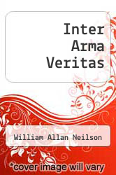 Inter Arma Veritas by William Allan Neilson - ISBN 9781258717476