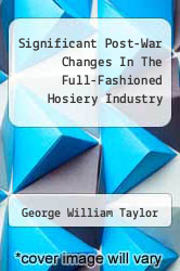 Cover of Significant Post-War Changes In The Full-Fashioned Hosiery Industry  (ISBN 978-1258787042)