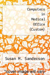 Computers in Medical Office (Custom) Excellent Marketplace listings for  Computers in Medical Office (Custom)  by Susan M. Sanderson starting as low as $25.12!