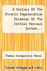 cover of A History Of The Chronic Degenerative Diseases Of The Central Nervous System...
