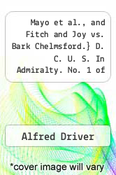 Cover of Mayo et al., and Fitch and Joy vs. Bark Chelmsford.} D. C. U. S. In Admiralty. No. 1 of 1885. McLaughlin vs. Bark Chelmsford.} No. 11 of 1885.  (ISBN 978-1275076204)