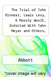 The Trial of John Kinnear, Lewis Levy, & Mozely Woolf, Indicted With John Meyer and Others, for A Conspiracy, at Guildhall, London by Abbott - ISBN 9781275097704