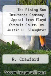 Cover of The Rising Sun Insurance Company, Appeal from Floyd Circuit Court. vs. Austin H. Slaughter and Others  (ISBN 978-1275508262)