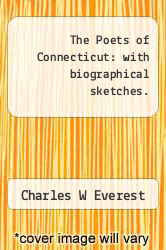 The Poets of Connecticut: with biographical sketches. by Charles W Everest - ISBN 9781275653320