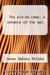 The aid-de-camp: a romance of the war. by James Dabney McCabe - ISBN 9781275704961